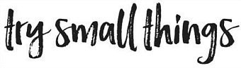 try small things