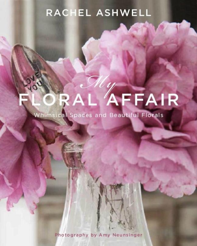 My Floral Affair by Rachel Ashwell Photography by Amy Neunsinger cover