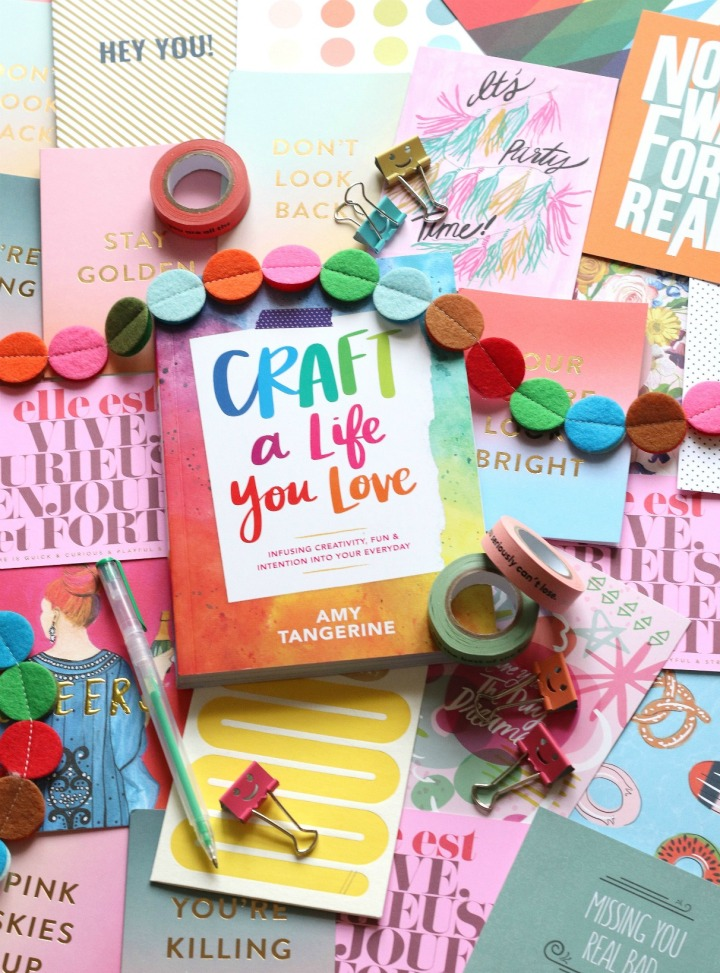 Craft A Life You Love: Infusing Creativity, Fun and Intention Into Your Everyday by Amy Tangerine
